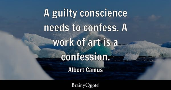 A guilty conscience needs to confess. A work of art is a confession. - Albert Camus