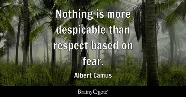 Nothing is more despicable than respect based on fear. - Albert Camus