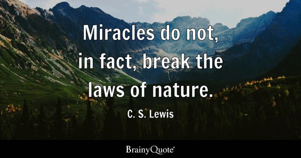 Miracles do not, in fact, break the laws of nature. - C. S. Lewis