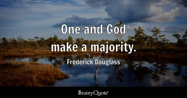 One and God make a majority. - Frederick Douglass
