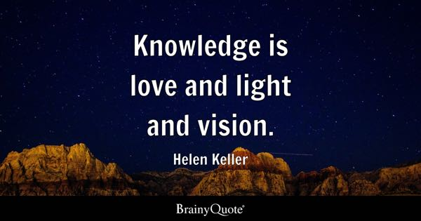 Knowledge is love and light and vision. - Helen Keller