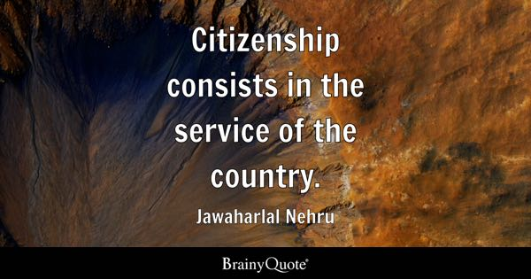 Citizenship consists in the service of the country. - Jawaharlal Nehru
