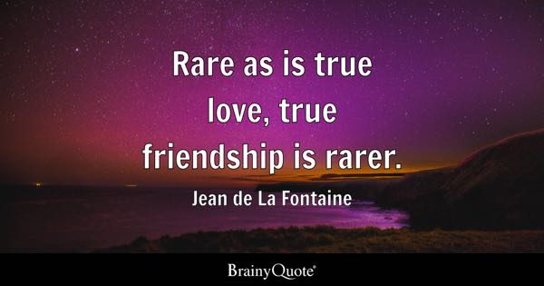 Rare as is true love, true friendship is rarer. - Jean de La Fontaine