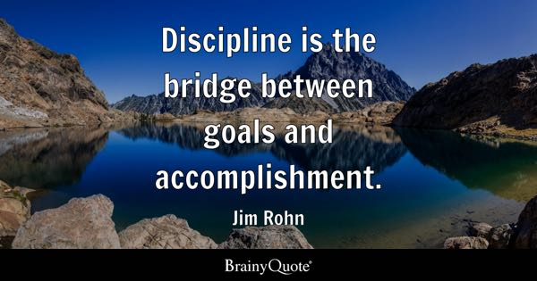 Discipline is the bridge between goals and accomplishment. - Jim Rohn