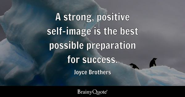 A strong, positive self-image is the best possible preparation for success. - Joyce Brothers