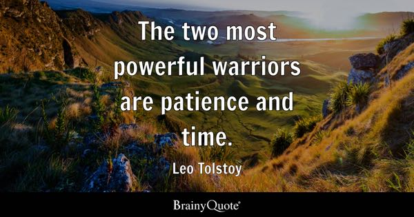 The two most powerful warriors are patience and time. - Leo Tolstoy