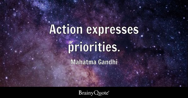 Action expresses priorities. - Mahatma Gandhi
