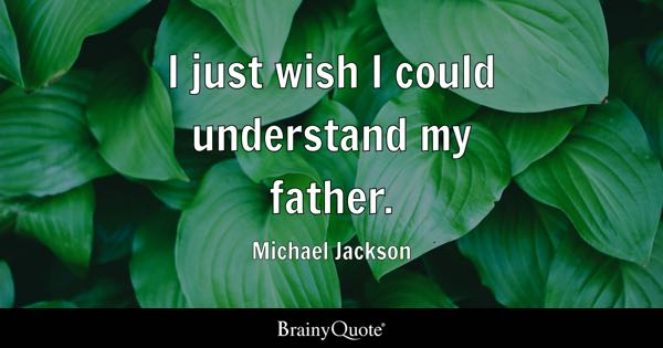 I just wish I could understand my father. - Michael Jackson