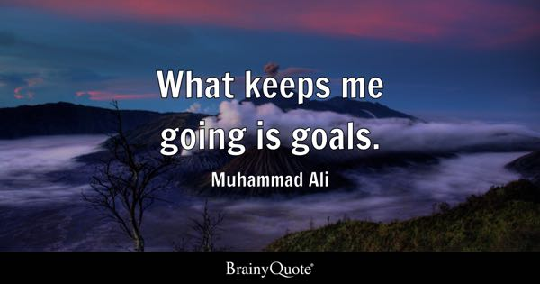 What keeps me going is goals. - Muhammad Ali