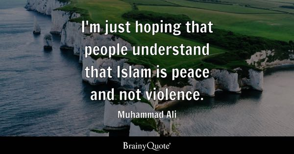 I'm just hoping that people understand that Islam is peace and not violence. - Muhammad Ali