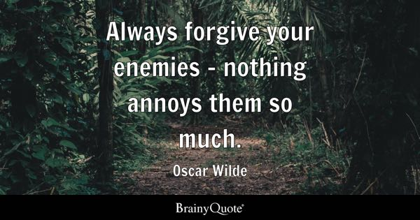 Always forgive your enemies - nothing annoys them so much. - Oscar Wilde