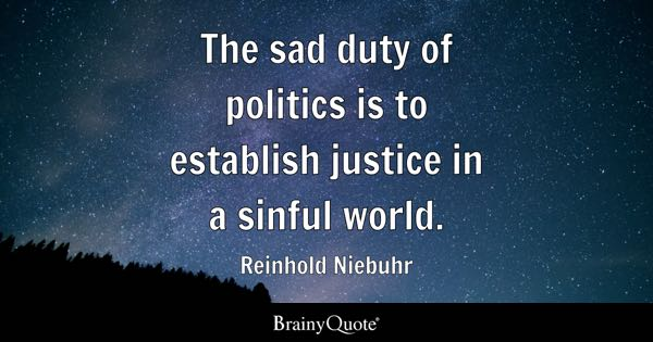 The sad duty of politics is to establish justice in a sinful world. - Reinhold Niebuhr