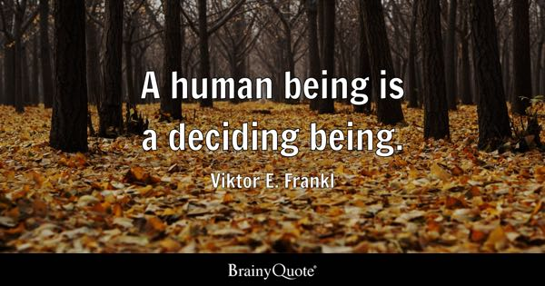 A human being is a deciding being. - Viktor E. Frankl