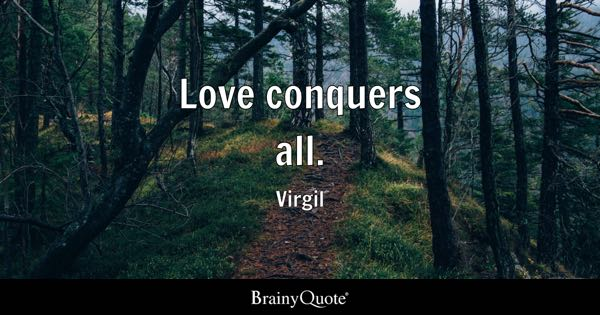Love conquers all. - Virgil