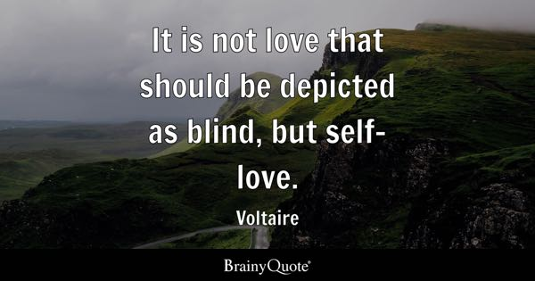 It is not love that should be depicted as blind, but self-love. - Voltaire