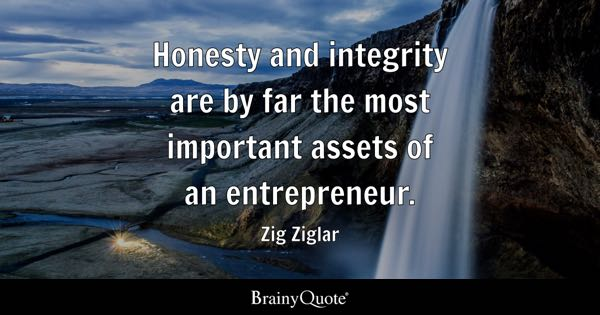 Honesty and integrity are by far the most important assets of an entrepreneur. - Zig Ziglar